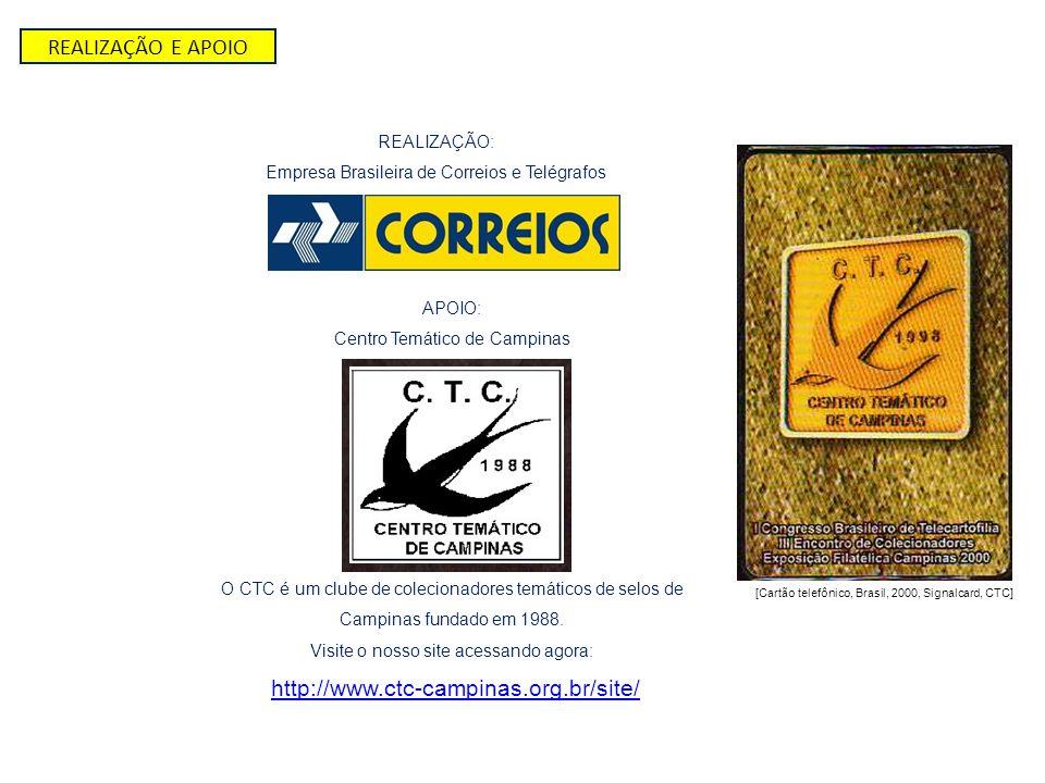 REALIZAÇÃO E APOIO REALIZAÇÃO: Empresa Brasileira de Correios e Telégrafos APOIO: Centro Temático de Campinas O CTC é um clube de colecionadores temát