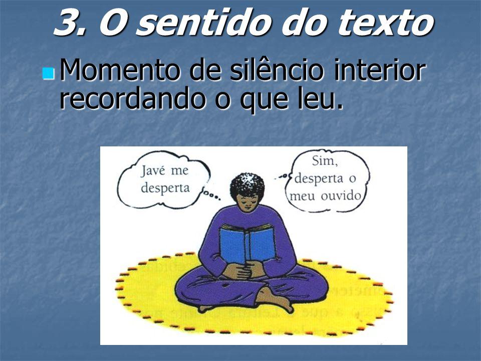 3. O sentido do texto  Momento de silêncio interior recordando o que leu.