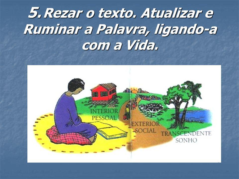 5. Rezar o texto. Atualizar e Ruminar a Palavra, ligando-a com a Vida.