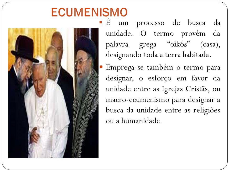 ECUMENISMO  É um processo de busca da unidade.