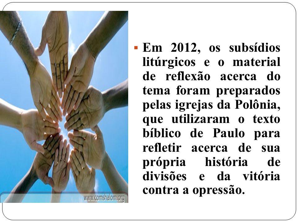 Em 2012, os subsídios litúrgicos e o material de reflexão acerca do tema foram preparados pelas igrejas da Polônia, que utilizaram o texto bíblico de Paulo para refletir acerca de sua própria história de divisões e da vitória contra a opressão.