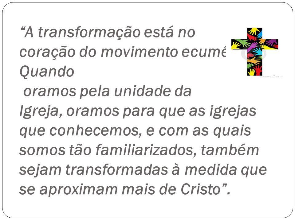 A transformação está no coração do movimento ecumênico.