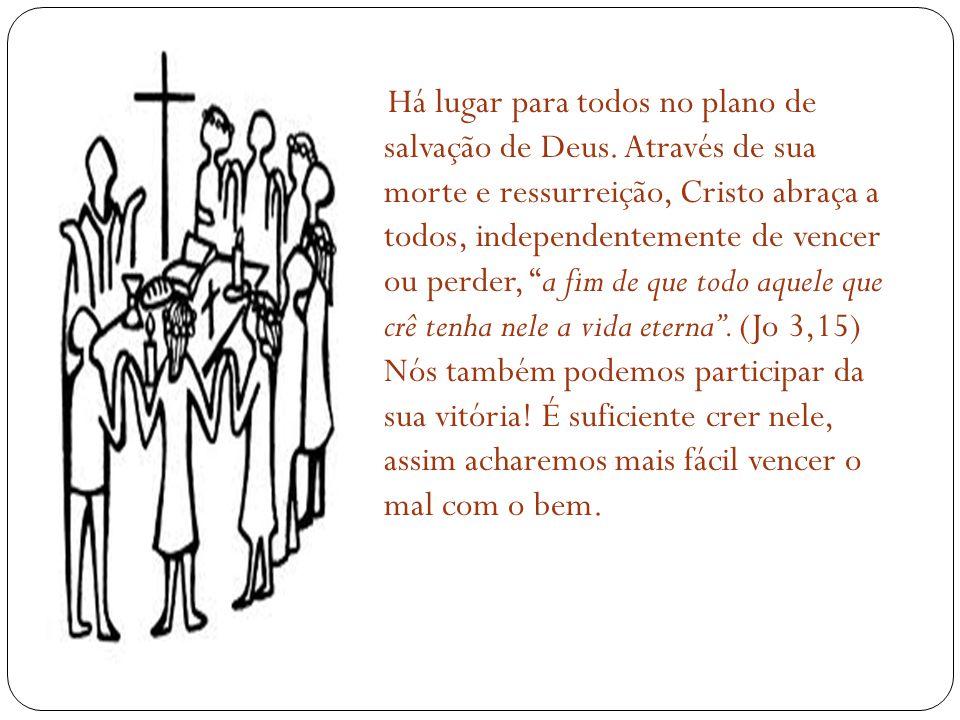 Há lugar para todos no plano de salvação de Deus.