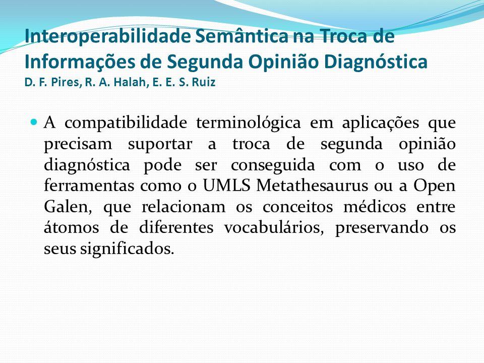 A compatibilidade terminológica em aplicações que precisam suportar a troca de segunda opinião diagnóstica pode ser conseguida com o uso de ferramentas como o UMLS Metathesaurus ou a Open Galen, que relacionam os conceitos médicos entre átomos de diferentes vocabulários, preservando os seus significados.