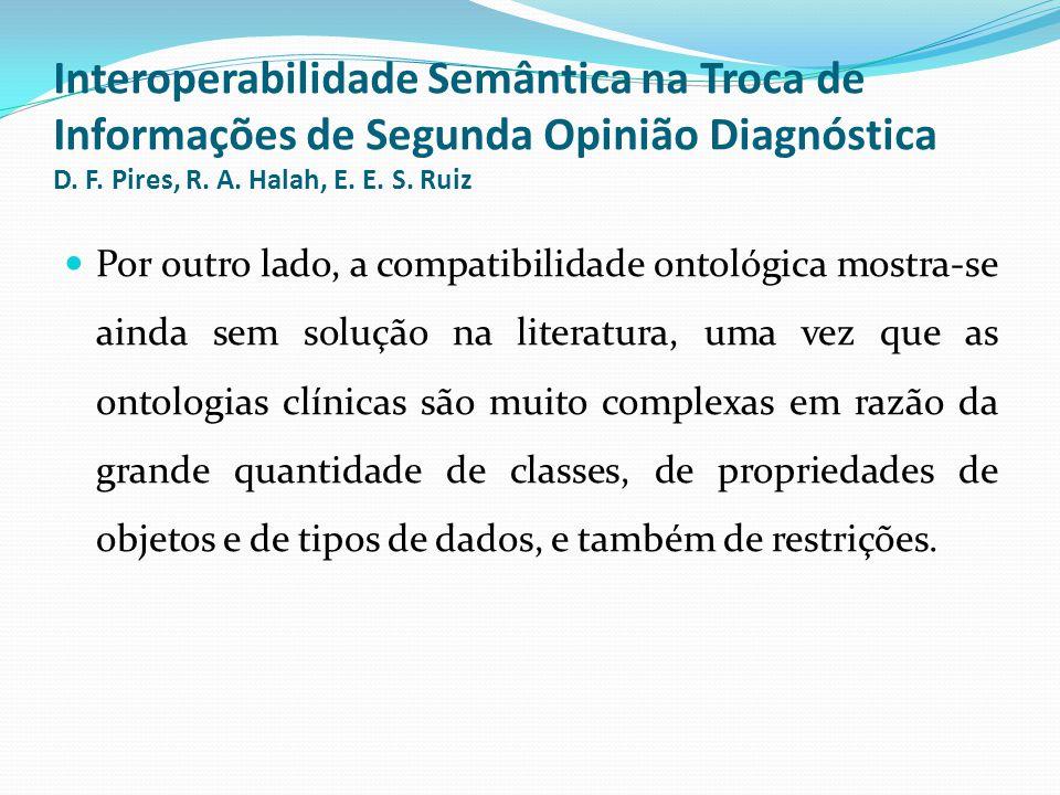 Interoperabilidade Semântica na Troca de Informações de Segunda Opinião Diagnóstica D. F. Pires, R. A. Halah, E. E. S. Ruiz  Por outro lado, a compat