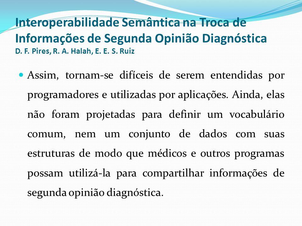 Interoperabilidade Semântica na Troca de Informações de Segunda Opinião Diagnóstica D. F. Pires, R. A. Halah, E. E. S. Ruiz  Assim, tornam-se difícei