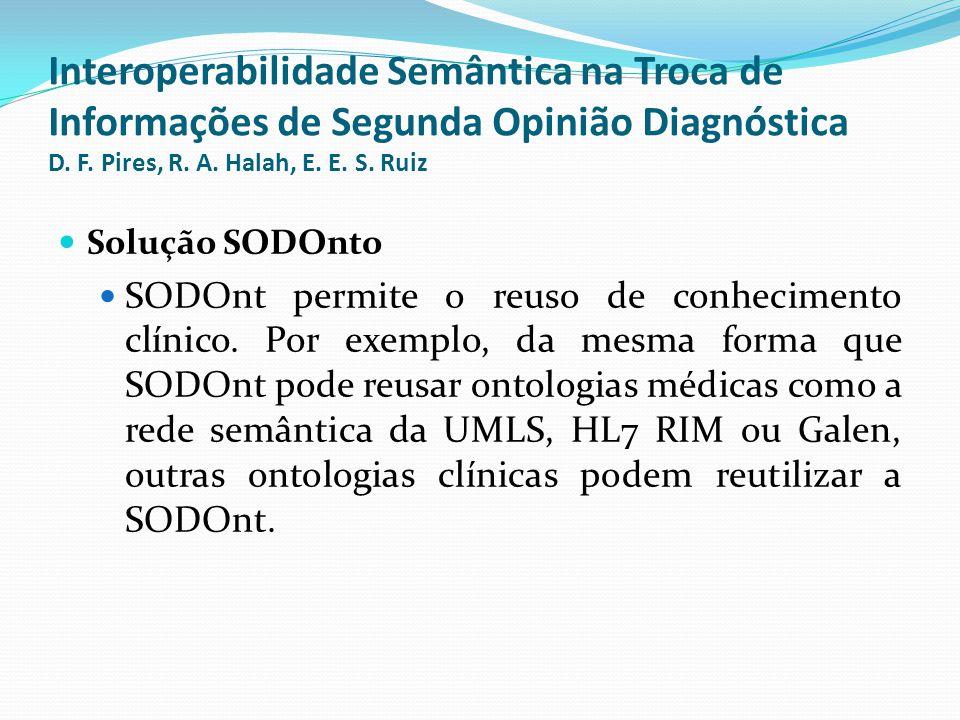 Interoperabilidade Semântica na Troca de Informações de Segunda Opinião Diagnóstica D. F. Pires, R. A. Halah, E. E. S. Ruiz  Solução SODOnto  SODOnt