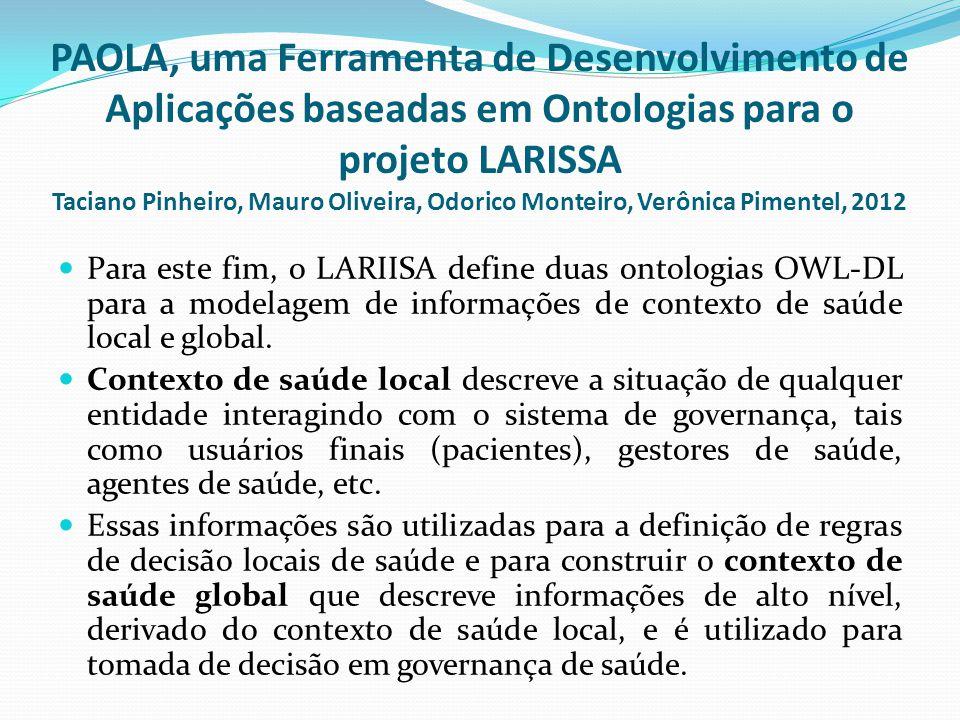  Para este fim, o LARIISA define duas ontologias OWL-DL para a modelagem de informações de contexto de saúde local e global.  Contexto de saúde loca