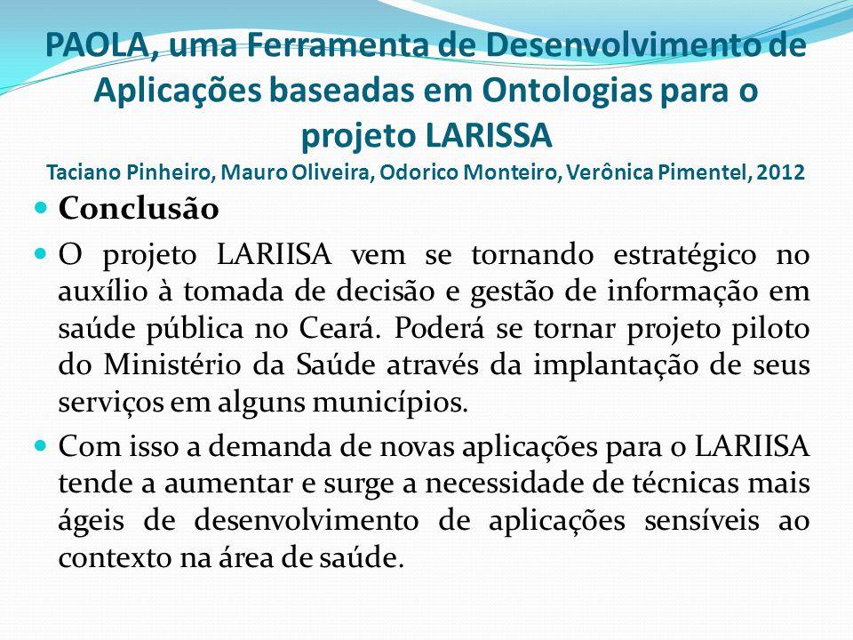  Conclusão  O projeto LARIISA vem se tornando estratégico no auxílio à tomada de decisão e gestão de informação em saúde pública no Ceará. Poderá se