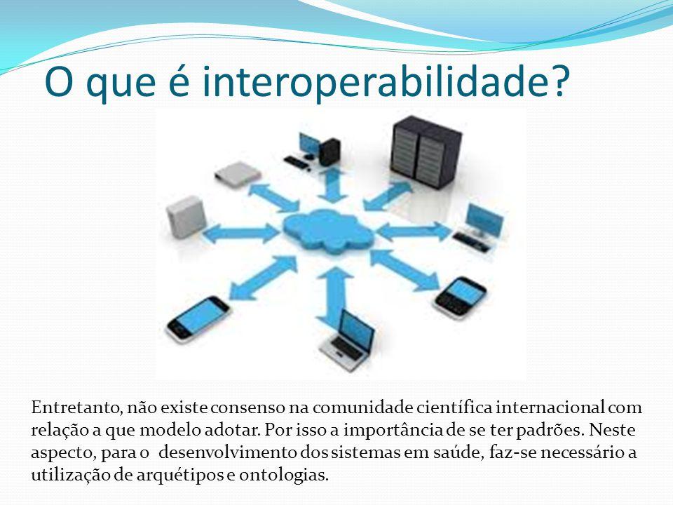 O que é interoperabilidade? Entretanto, não existe consenso na comunidade científica internacional com relação a que modelo adotar. Por isso a importâ