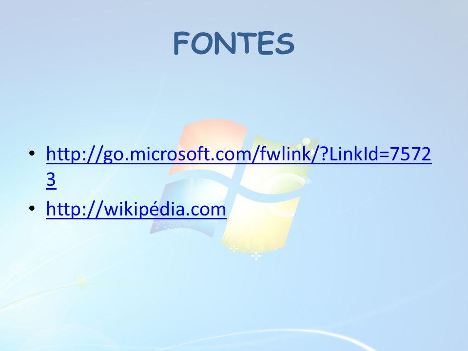 FONTES • http://go.microsoft.com/fwlink/?LinkId=7572 3 http://go.microsoft.com/fwlink/?LinkId=7572 3 • http://wikipédia.com http://wikipédia.com
