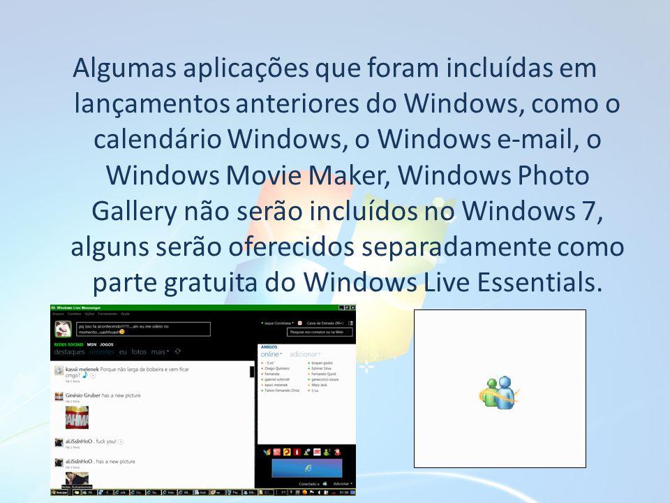Algumas aplicações que foram incluídas em lançamentos anteriores do Windows, como o calendário Windows, o Windows e-mail, o Windows Movie Maker, Windows Photo Gallery não serão incluídos no Windows 7, alguns serão oferecidos separadamente como parte gratuita do Windows Live Essentials.
