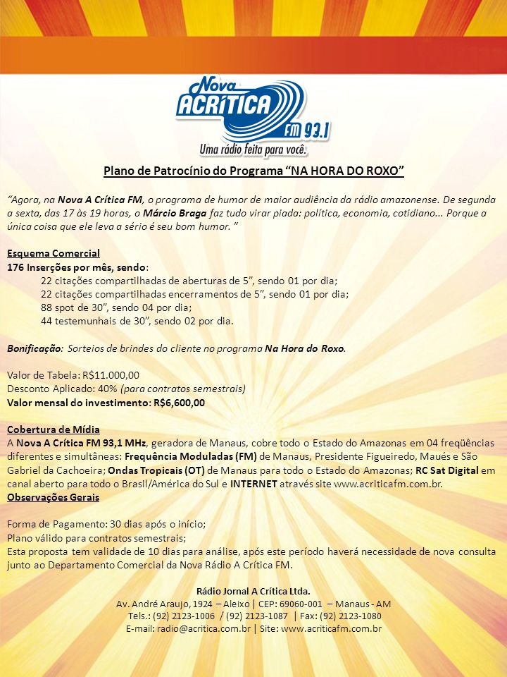 "Plano de Patrocínio do Programa ""NA HORA DO ROXO"" ""Agora, na Nova A Crítica FM, o programa de humor de maior audiência da rádio amazonense. De segunda"