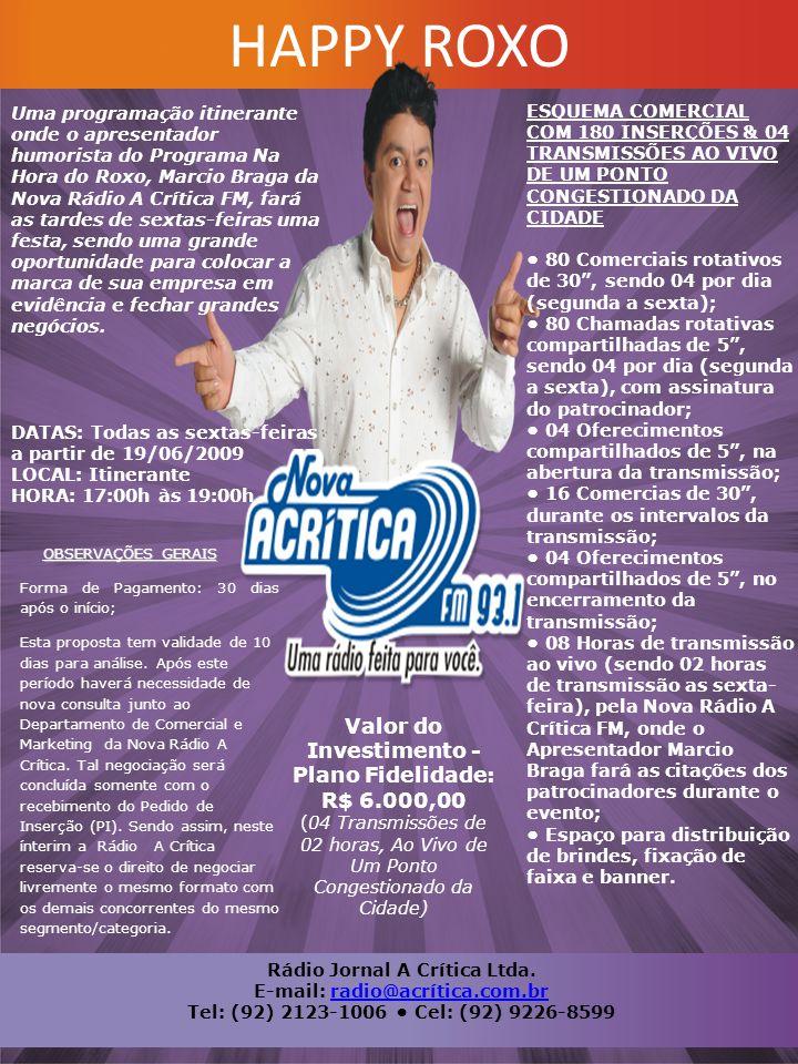 HAPPY ROXO Rádio Jornal A Crítica Ltda. E-mail: radio@acrítica.com.brradio@acrítica.com.br Tel: (92) 2123-1006 • Cel: (92) 9226-8599 Uma programação i
