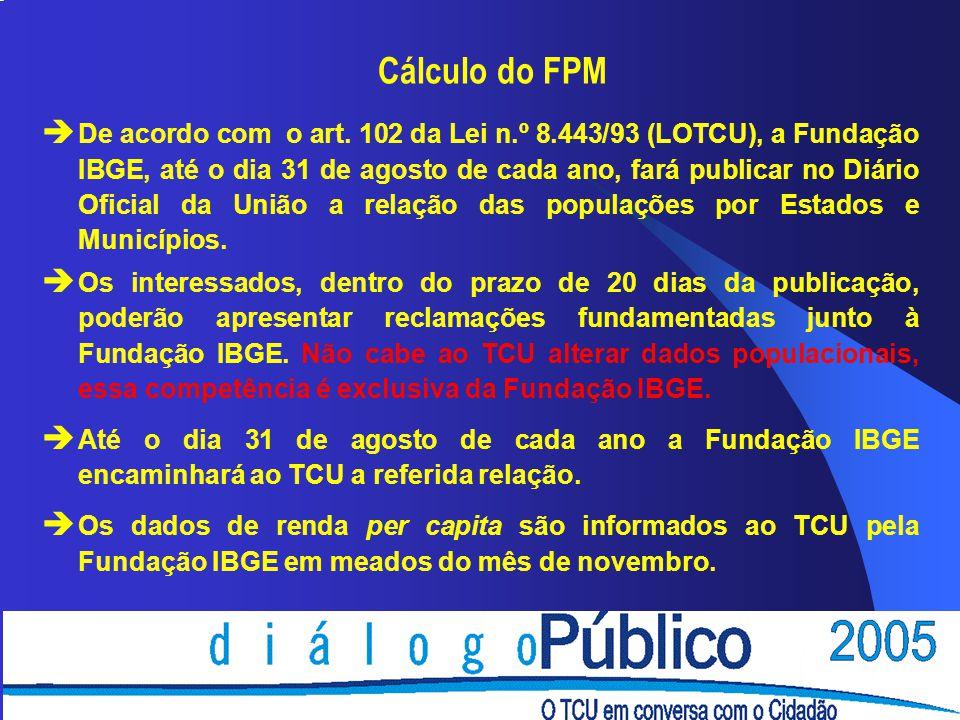 Cálculo do FPM è De acordo com o art. 102 da Lei n.º 8.443/93 (LOTCU), a Fundação IBGE, até o dia 31 de agosto de cada ano, fará publicar no Diário Of
