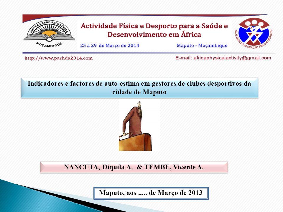 Maputo, aos..... de Março de 2013 Indicadores e factores de auto estima em gestores de clubes desportivos da cidade de Maputo NANCUTA, Diquila A. & TE