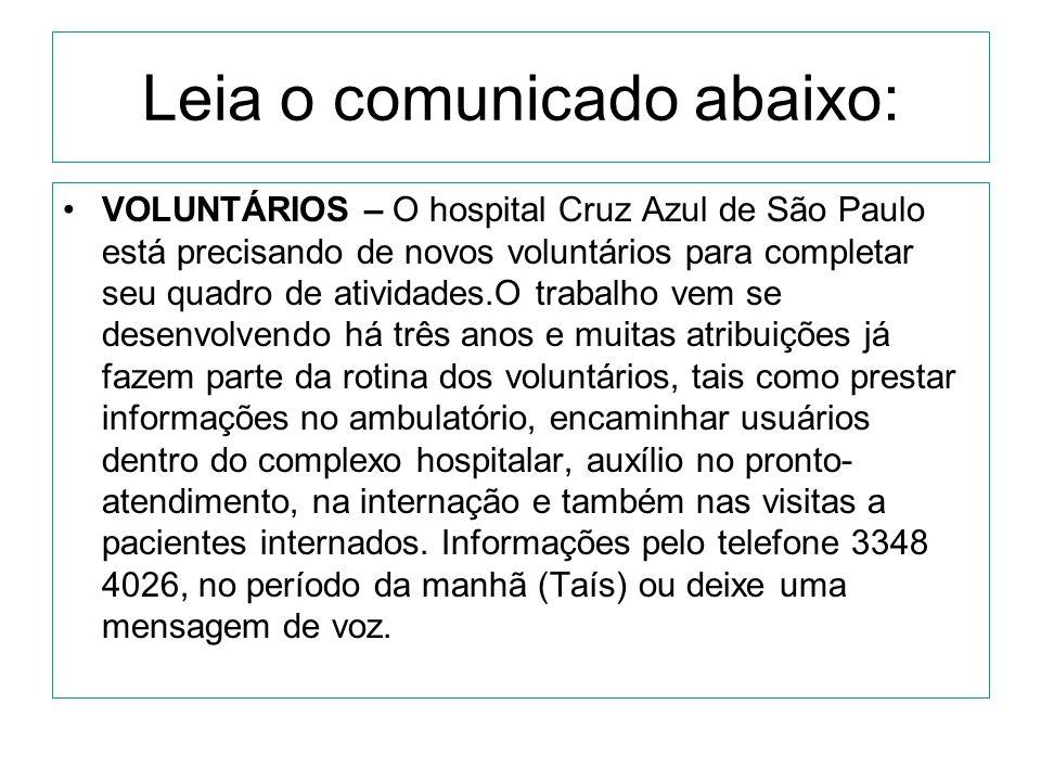 Leia o comunicado abaixo: •VOLUNTÁRIOS – O hospital Cruz Azul de São Paulo está precisando de novos voluntários para completar seu quadro de atividade