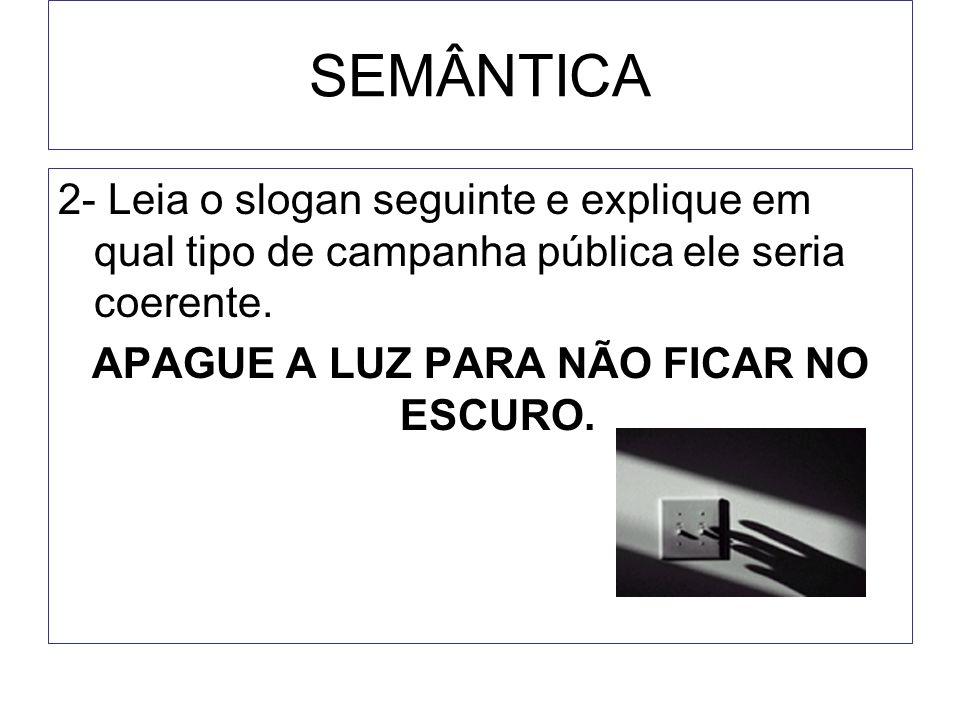 SEMÂNTICA 3- Paralelismo semântico: correspondência, semelhança entre duas ou mais idéias.