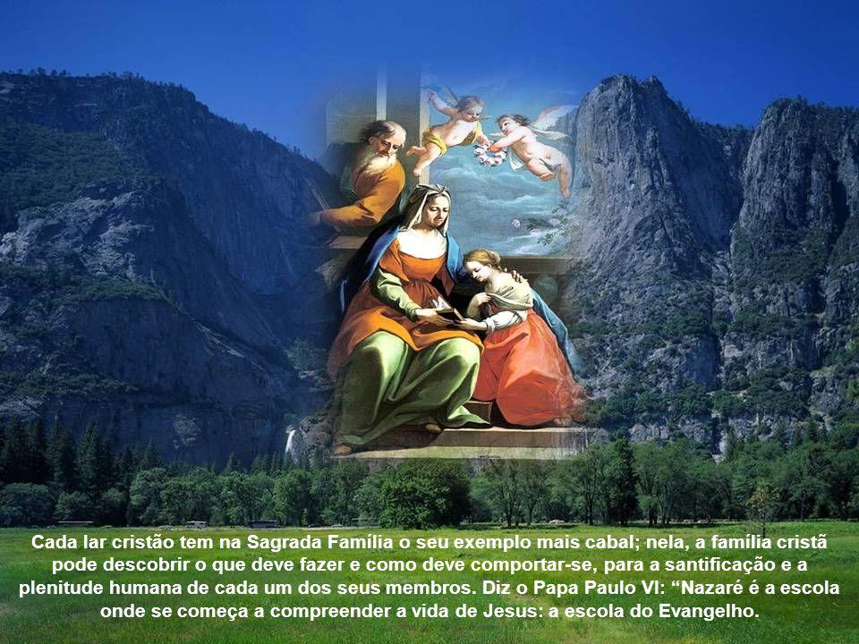 Os lares cristãos, se imitarem o da Sagrada Família de Nazaré, serão lares luminosos e alegres, porque cada membro da família se esforçará em primeiro