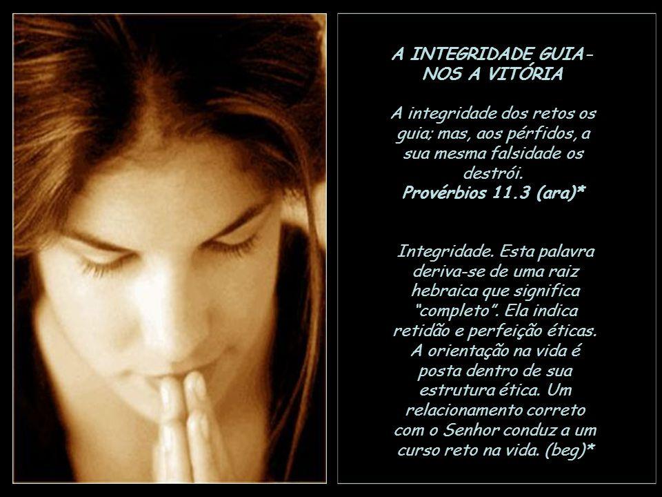 ANDANDO EM INTEGRIDADE, ESTAMOS S EGUROS Quem anda em integridade anda seguro, mas o que perverte os seus caminhos será conhecido. Provérbios 10.9 (ar