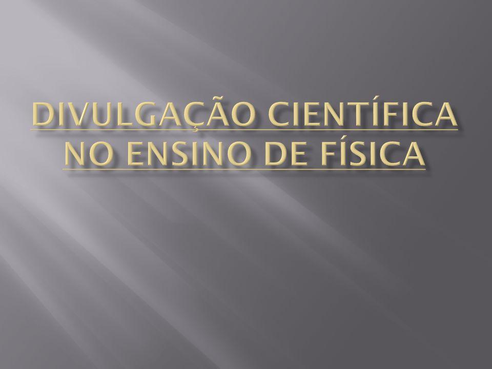  A divulgação científica [Santos] compreende um processo de veiculação de informações sobre ciência e tecnologia, destinada a um público completamente geral, sem restrições, através de recursos, técnicas e meios diversificados.
