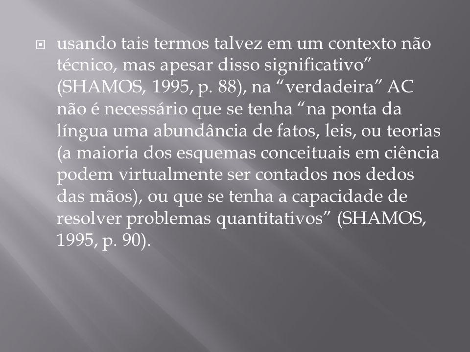 """ usando tais termos talvez em um contexto não técnico, mas apesar disso significativo"""" (SHAMOS, 1995, p. 88), na """"verdadeira"""" AC não é necessário que"""