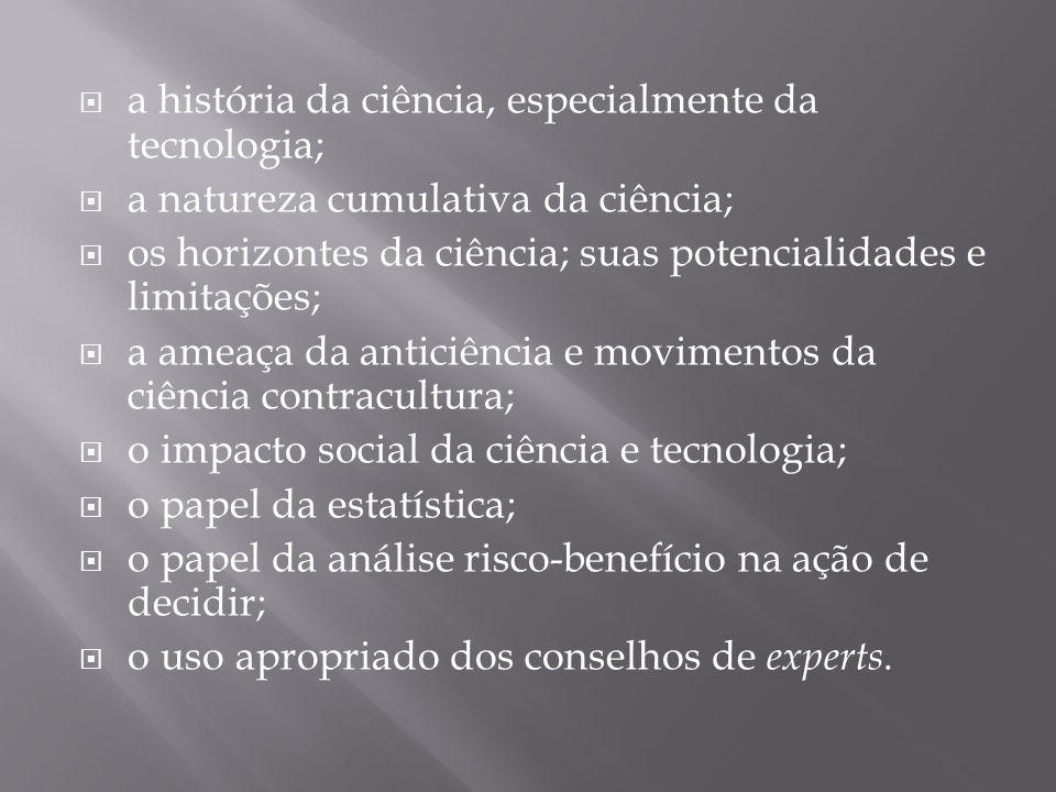  a história da ciência, especialmente da tecnologia;  a natureza cumulativa da ciência;  os horizontes da ciência; suas potencialidades e limitaçõe