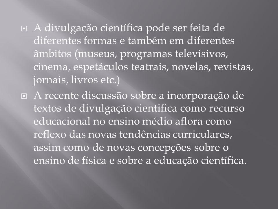  A divulgação científica pode ser feita de diferentes formas e também em diferentes âmbitos (museus, programas televisivos, cinema, espetáculos teatr
