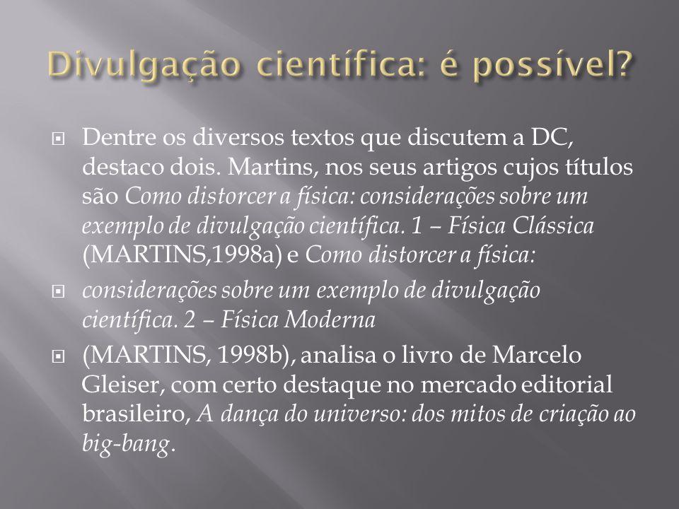  Dentre os diversos textos que discutem a DC, destaco dois. Martins, nos seus artigos cujos títulos são Como distorcer a física: considerações sobre