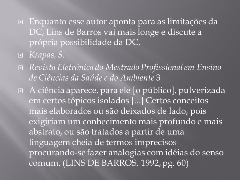  Enquanto esse autor aponta para as limitações da DC, Lins de Barros vai mais longe e discute a própria possibilidade da DC.  Krapas, S.  Revista E