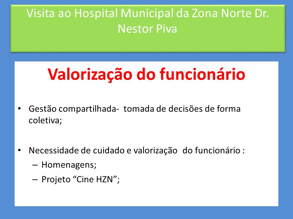 Acompanhante e visita • Cada paciente tem direito a um acompanhante; • A visita tem duração de duas horas ( 14h-16h); – Obs: A ampliação ainda está em fase de estudo.