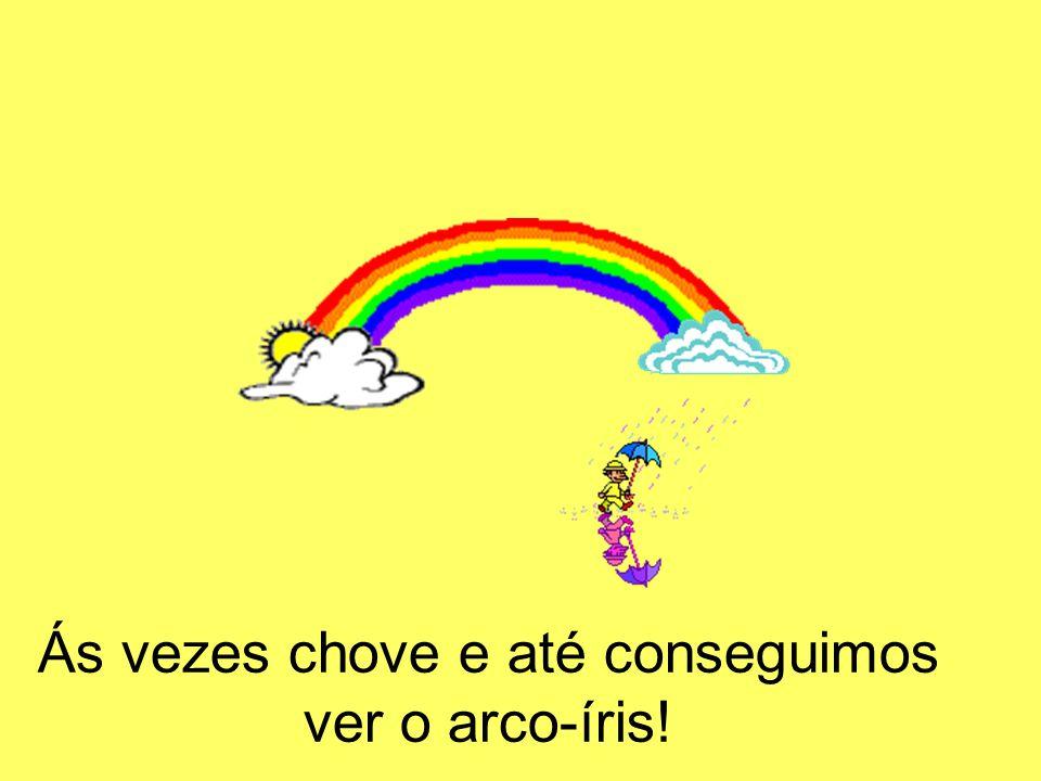 Ás vezes chove e até conseguimos ver o arco-íris!