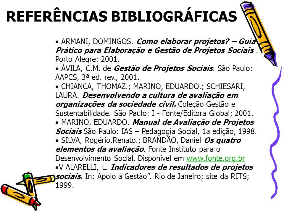 • ARMANI, DOMINGOS. Como elaborar projetos? – Guia Prático para Elaboração e Gestão de Projetos Sociais. Porto Alegre: 2001. • ÁVILA, C.M. de Gestão d
