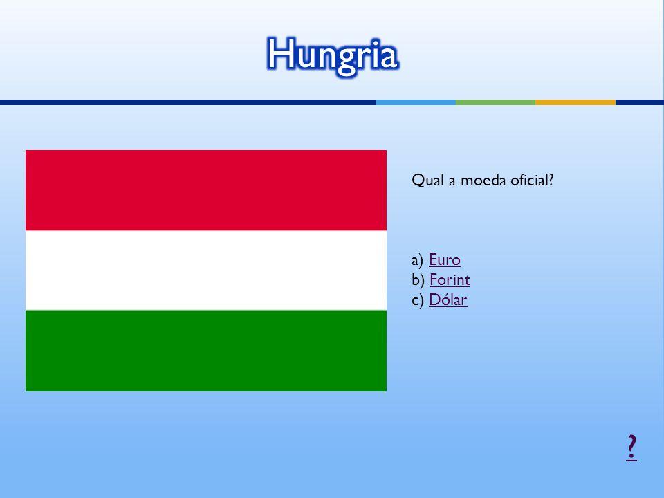 Qual a moeda oficial? a) EuroEuro b) ForintForint c) DólarDólar ?