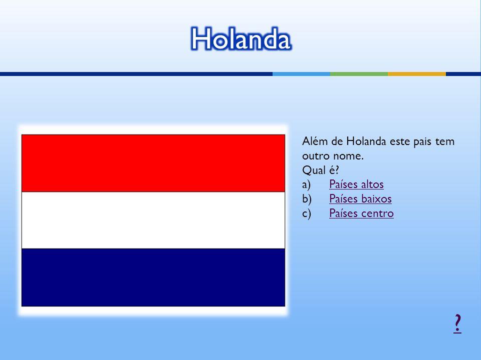 Além de Holanda este pais tem outro nome.Qual é.