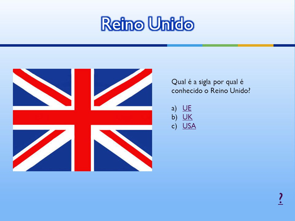 Qual é a sigla por qual é conhecido o Reino Unido? a)UEUE b)UKUK c)USAUSA ?