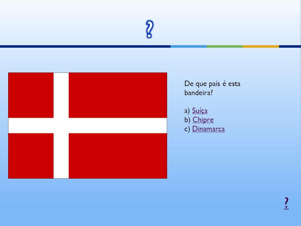De que país é esta bandeira? a) SuíçaSuíça b) ChipreChipre c) DinamarcaDinamarca ?
