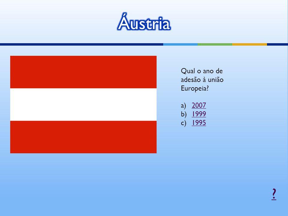 Qual o ano de adesão à união Europeia? a)20072007 b)19991999 c)19951995 ?