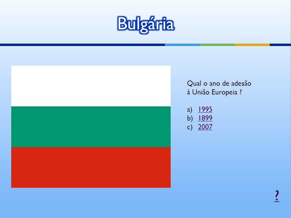 Qual o ano de adesão à União Europeia ? a)19951995 b)18991899 c)20072007 ?