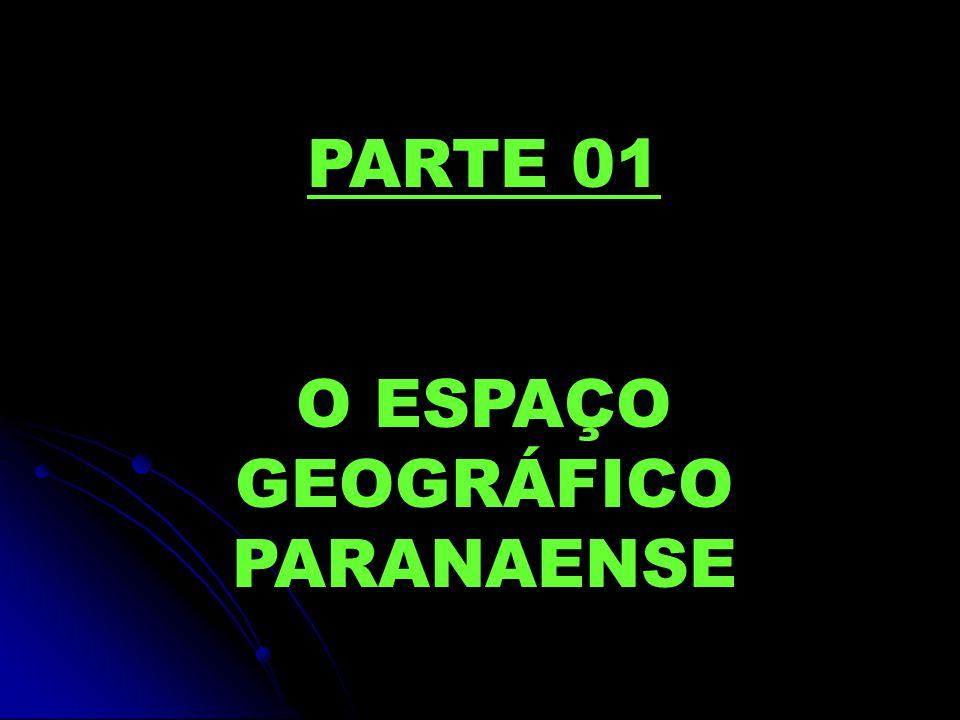 PARTE 01 O ESPAÇO GEOGRÁFICO PARANAENSE