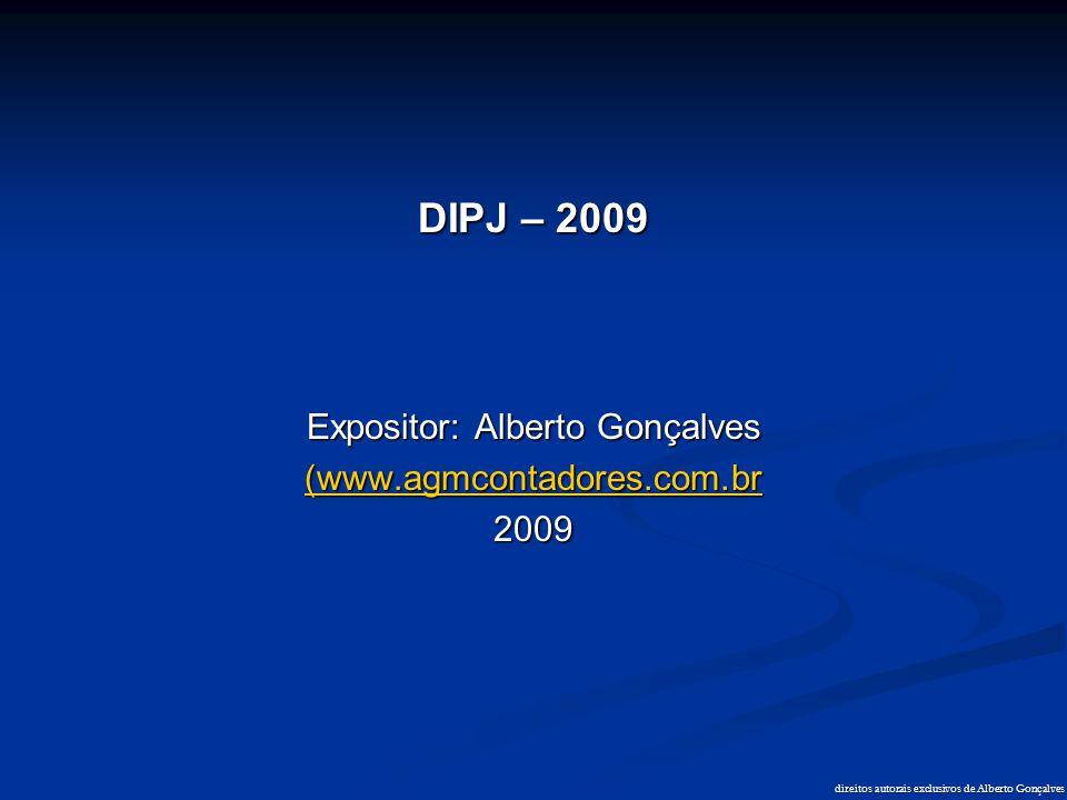 DIPJ – 2009 Expositor: Alberto Gonçalves (www.agmcontadores.com.br 2009 direitos autorais exclusivos de Alberto Gonçalves