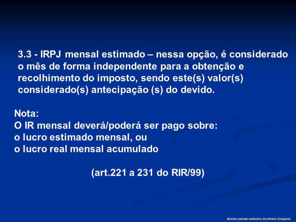 direitos autorais exclusivos de Alberto Gonçalves 3.3 - IRPJ mensal estimado – nessa opção, é considerado o mês de forma independente para a obtenção