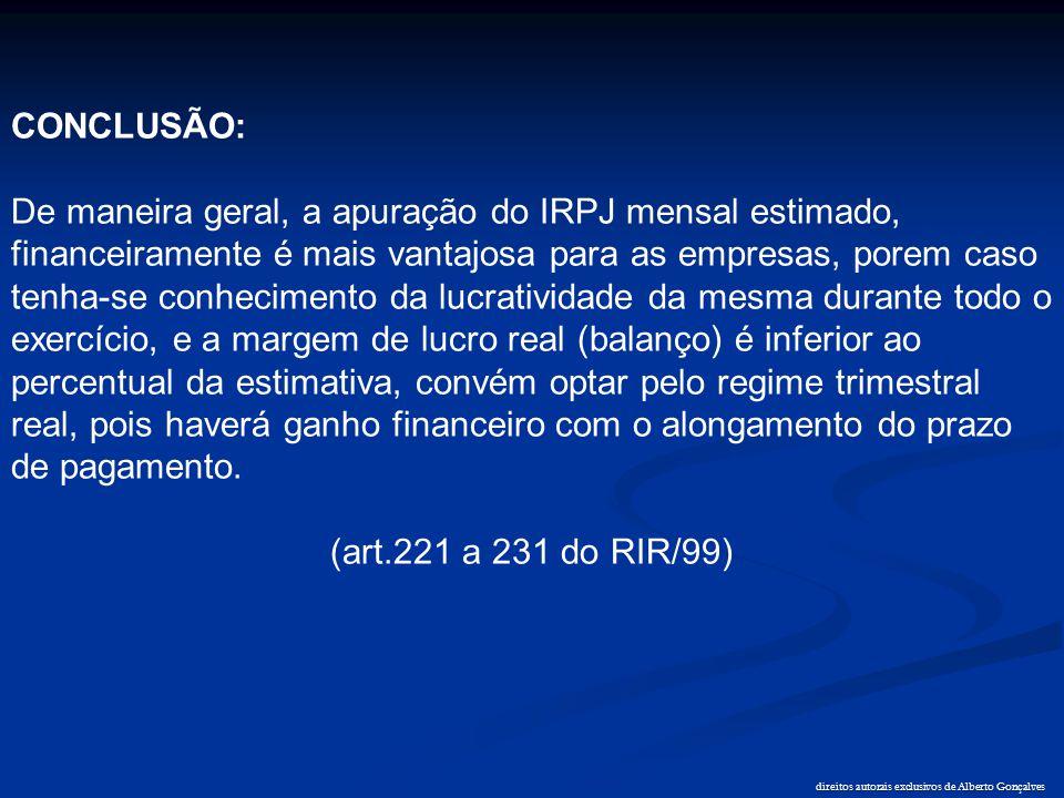 direitos autorais exclusivos de Alberto Gonçalves CONCLUSÃO: De maneira geral, a apuração do IRPJ mensal estimado, financeiramente é mais vantajosa pa