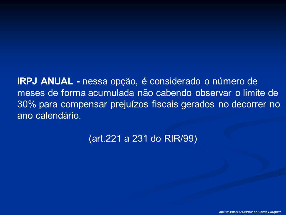 direitos autorais exclusivos de Alberto Gonçalves IRPJ ANUAL - nessa opção, é considerado o número de meses de forma acumulada não cabendo observar o