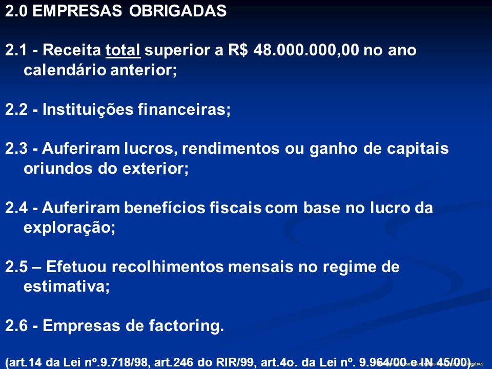 2.0 EMPRESAS OBRIGADAS 2.1 - Receita total superior a R$ 48.000.000,00 no ano calendário anterior; 2.2 - Instituições financeiras; 2.3 - Auferiram luc
