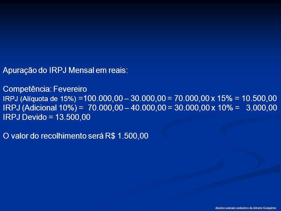 direitos autorais exclusivos de Alberto Gonçalves Apuração do IRPJ Mensal em reais: Competência: Fevereiro IRPJ (Alíquota de 15%) =100.000,00 – 30.000