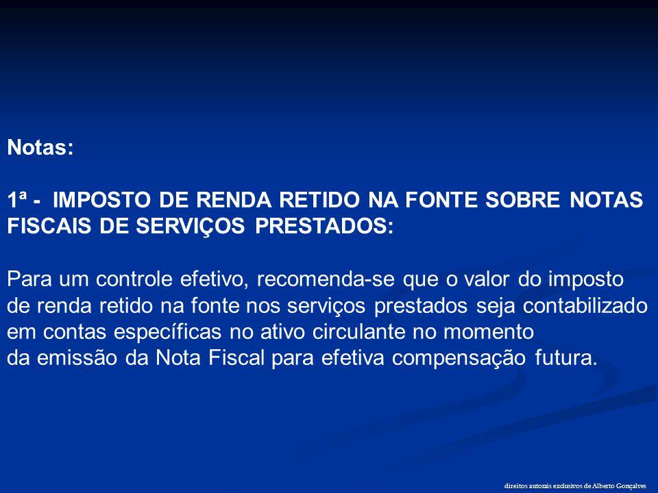 direitos autorais exclusivos de Alberto Gonçalves Notas: 1ª - IMPOSTO DE RENDA RETIDO NA FONTE SOBRE NOTAS FISCAIS DE SERVIÇOS PRESTADOS: Para um cont