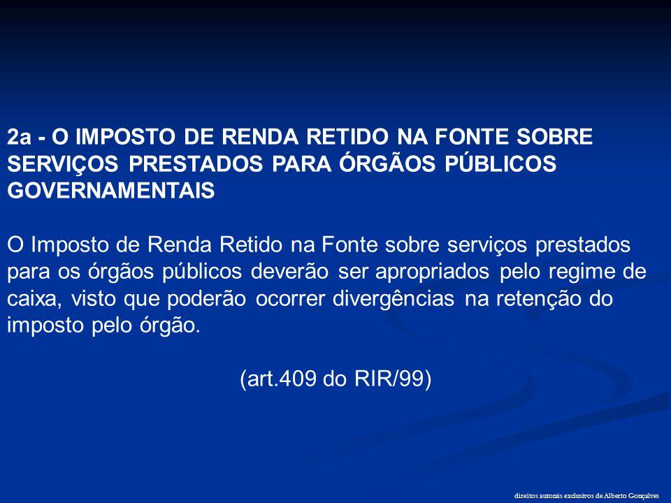 direitos autorais exclusivos de Alberto Gonçalves 2a - O IMPOSTO DE RENDA RETIDO NA FONTE SOBRE SERVIÇOS PRESTADOS PARA ÓRGÃOS PÚBLICOS GOVERNAMENTAIS