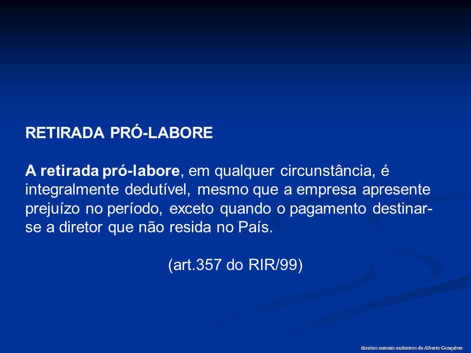 direitos autorais exclusivos de Alberto Gonçalves RETIRADA PRÓ-LABORE A retirada pró-labore, em qualquer circunstância, é integralmente dedutível, mes