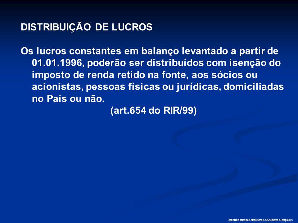 direitos autorais exclusivos de Alberto Gonçalves DISTRIBUIÇÃO DE LUCROS Os lucros constantes em balanço levantado a partir de 01.01.1996, poderão ser